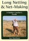 Long Netting and Net-Making: A Rabbit Catcher's Guide by John Hutcheon (Hardback, 2006)