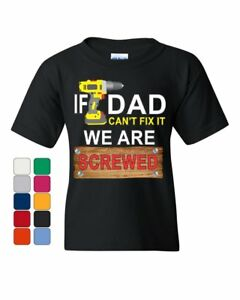 If Dad Can/'t Fix It We Are Screwed Youth T-Shirt Funny Father/'s Day Kids Tee