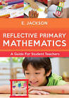 Reflective Primary Mathematics: A Guide for Student Teachers by Prof. Elizabeth Jackson (Hardback, 2015)