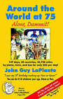 Around the World at 75: Alone Dammit! by John Guy Laplante (Paperback / softback, 2005)