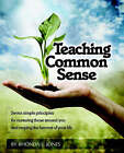 Teaching Common Sense: Seven Simple Principles for Nurturing Those Around You and Reaping the Harvest of Your Life by Rhonda S Jones (Paperback / softback, 2005)