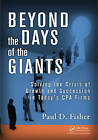Beyond the Days of the Giants: Solving the Crisis of Growth and Succession in Today's CPA Firms by Paul D. Fisher (Paperback, 2013)