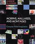 Morphs, Mallards, and Montages: Computer-Aided Imagination by Andrew S. Glassner (Paperback, 2004)