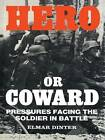 Hero or Coward: Pressures Facing the Soldier in Battle by Elmar Dinter (Paperback, 1985)