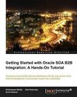 Getting Started with Oracle SOA B2B Integration: a Hands-on Tutorial by Krishnaprem Bhatia, Scott Philip Haaland, Alan Perlovsky (Paperback, 2013)
