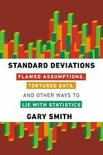 Standard Deviations: Flawed Assumptions, Tortured Data, and Other Ways to Lie wi