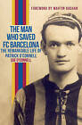 The Man Who Saved FC Barcelona: The Remarkable Life of Patrick O'Connell by Sue O'Connell, Mark Metcalf (Paperback, 2016)