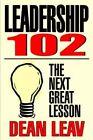 Leadership 102 The Next Great Lesson by Dean Leav 9780595674787 Hardback 2005