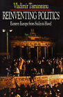 Reinventing Politics: Eastern Europe from Stalin to Havel by Vladimir Tismaneanu (Paperback, 1992)