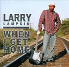 When I Get Home by Larry Lampkin (CD, 2011, CD Baby (distributor))