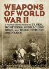 Weapons of World War II: A Photographic Guide to Tanks, Howitzers, Submachine Guns, and More Historic Ordnance by G. M. Barnes (Paperback, 2014)