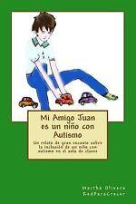 Mi Amigo Juan Es un niño con Autismo : Un Relato de Gran Encanto Sobre la...
