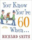You Know You're 60 When... by Richard Smith (Paperback / softback, 2010)