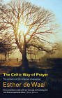 The Celtic Way of Prayer: Recovering the Religious Imagination by Esther De Waal (Paperback, 2010)