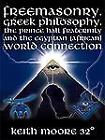 Freemasonry Greek Philosophy the Prince Hall Fraternity and the Egyptian (African) World Connection by Keith Moore (2008, Paperback)