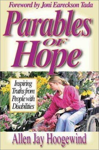Parables of Hope: Inspiring Truths from People With Disabilities by Hoogewind,