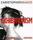 Exhibitionism by Christopher Makos, Glen Albin, Calvin Klein (Hardback, 2004)