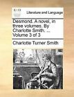 Desmond. a Novel, in Three Volumes. by Charlotte Smith. ... Volume 3 of 3 by Charlotte Turner Smith (Paperback / softback, 2010)