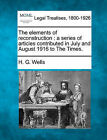 The Elements of Reconstruction: A Series of Articles Contributed in July and August 1916 to the Times. by H G Wells (Paperback / softback, 2010)