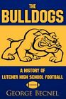 The Bulldogs a History of Lutcher High School Football 9781434304896