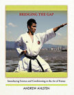 Bridging the Gap: Introducing Science and Conditioning to the Art of Karate by Andrew Ahlsten (Paperback, 2011)