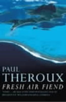 Fresh-air Fiend: Travel Writings, 1985-2000, Theroux, Paul, Excellent Book