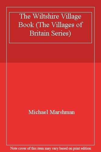 The Wiltshire Village Book (The villages of Britain series),Michael Marshman