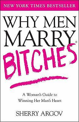Why Men Marry Bitches : A Woman's Guide to Winning Her Man's Heart  (ExLib)