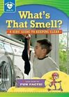 What's That Smell?: A Kids' Guide to Keeping Clean by Rachelle Kreisman (Paperback / softback, 2014)