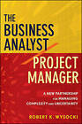 The Business Analyst/Project Manager: A New Partnership for Managing Complexity and Uncertainty by Robert K. Wysocki (Hardback, 2010)