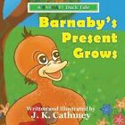 Barnaby's Present Grows: A Barnaby Duck Tale by J K Cathmey (Paperback / softback, 2014)