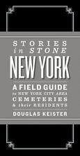 Stories in Stone New York: A Field Guide to New York City Area Cemeteries & Thei