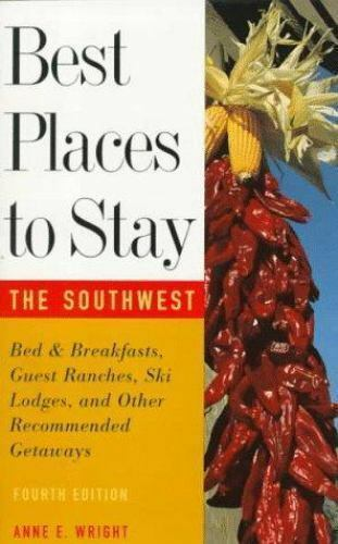 Best Places to Stay in the Southwest by Anne E. Wright