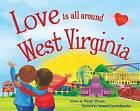 Love Is All Around West Virginia by Wendi Silvano (Hardback, 2016)