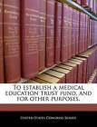 To Establish a Medical Education Trust Fund, and for Other Purposes. by Bibliogov (Paperback / softback, 2010)