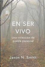 En Ser Vivo : Una Colección de Poesía Personal by Jason N. Smith (2013,...