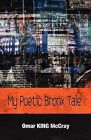 My Poetic Bronx Tale by Omar King McCray (Paperback / softback, 2012)