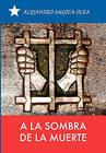 a la Sombra de La Muerte by Mujica Olea Alejandro Mujica Olea, Alejandro Mujica Olea (Hardback, 2010)