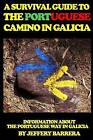 A Survival Guide to the Portuguese Camino in Galicia: Information about the Portuguese Way in Galicia by Jeffery Barrera (Paperback / softback, 2015)
