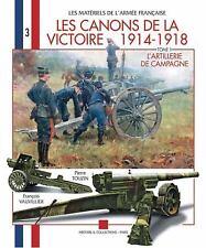 LES CANONS DE LA VICTOIRE 1914 - 1918: Tome 1: l'Artillerie de Campagne (Materie