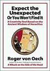Expect the Unexpected (or You Won't Find it): A Creativity Tool Based on the Ancient Wisdom of Heraclitus by Roger Von Oech (Paperback, 2002)