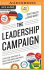 The Leadership Campaign: 10 Political Strategies to Win at Your Career and Propel Your Business to Victory by David Morey, Author Scott Miller (CD-Audio, 2016)