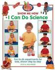 Show Me How: I Can Do Science: Fun-to-Do Experiments for Kids, Shown Step by Step by Steve Parker, Jane Parker (Hardback, 2016)