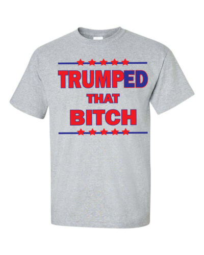 Trumped That Bitch Donald Trump Blue and Red Print Men/'s Tee Shirts 1546