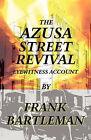 The AZUSA STREET REVIVAL - An Eyewitness Account by Frank Bartleman (Paperback, 2008)