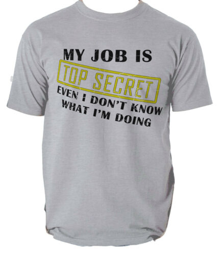 My Job Is Top Secret T SHIRT Mens Funny Birthday Gift for Dad Him Fathers Day