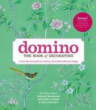DOMINO Bks.: Domino : The Book of Decorating - A Room-by-Room Guide to Creating a Home That Makes You Happy by Dara Caponigro, Condé Nast Publications Staff, Sara Ruffin Costello and Deborah Needleman (2008, Hardcover)