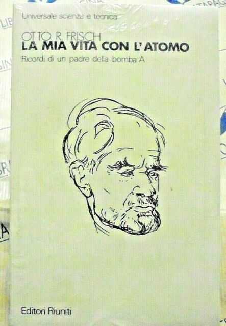 LA MIA VITA CON L' ATOMO - OTTO R.FRISCH - EDITORI RIUNITI