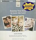 Raising Your Kids to Love the Lord by Dave Stone (CD-Audio, 2013)