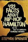 499 Facts about Hip-Hop Hamilton and America's Founding Fathers by Stephen Spignesi (2016, Paperback)